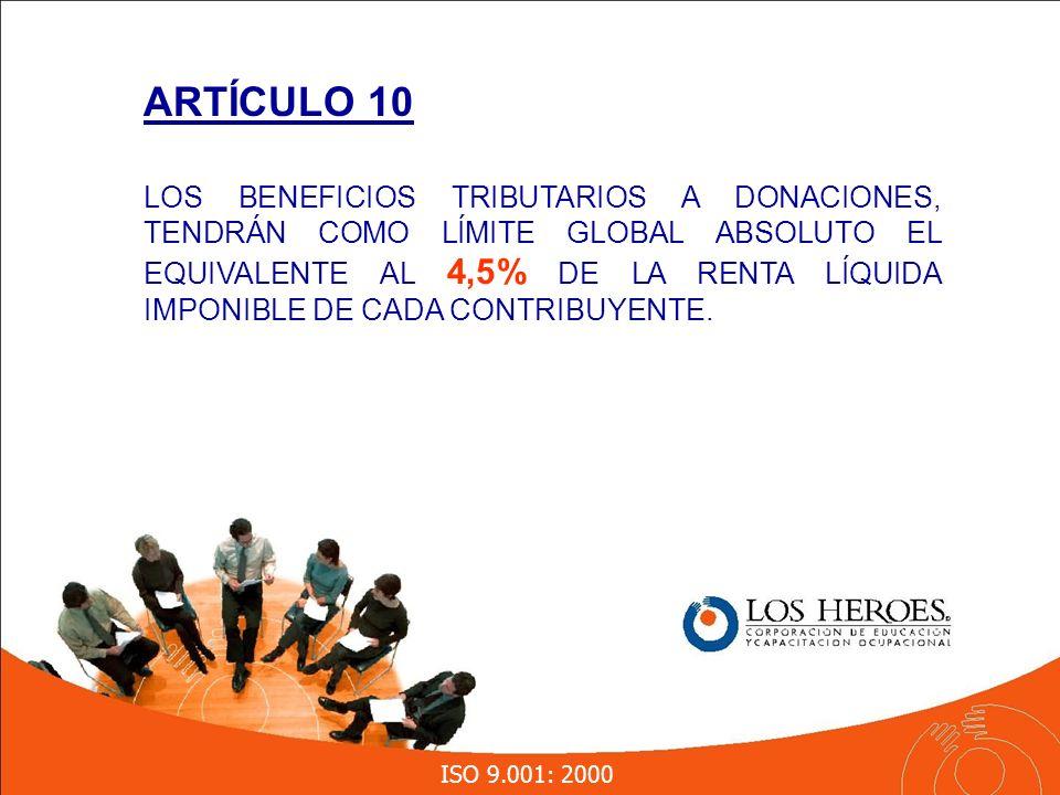 ISO 9.001: 2000 LOS BENEFICIOS TRIBUTARIOS A DONACIONES, TENDRÁN COMO LÍMITE GLOBAL ABSOLUTO EL EQUIVALENTE AL 4,5% DE LA RENTA LÍQUIDA IMPONIBLE DE CADA CONTRIBUYENTE.