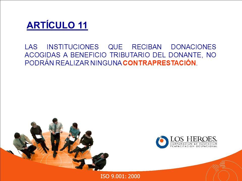 ISO 9.001: 2000 LAS INSTITUCIONES QUE RECIBAN DONACIONES ACOGIDAS A BENEFICIO TRIBUTARIO DEL DONANTE, NO PODRÁN REALIZAR NINGUNA CONTRAPRESTACIÓN.
