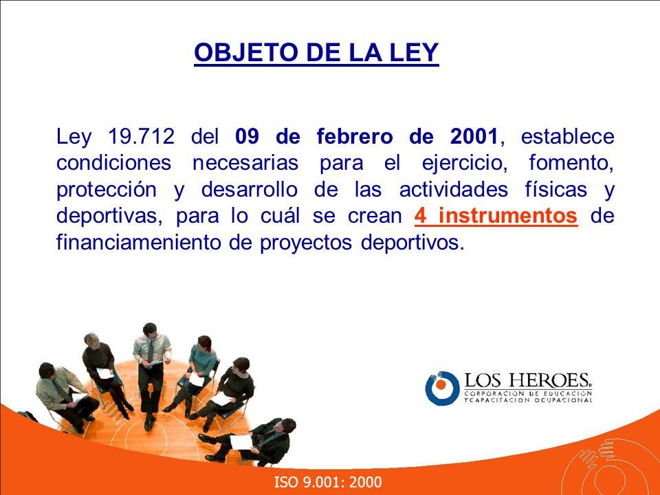 ISO 9.001: 2000 Ley 19.712 del 09 de febrero de 2001, establece condiciones necesarias para el ejercicio, fomento, protección y desarrollo de las actividades físicas y deportivas, para lo cuál se crean 4 instrumentos de financiameniento de proyectos deportivos.