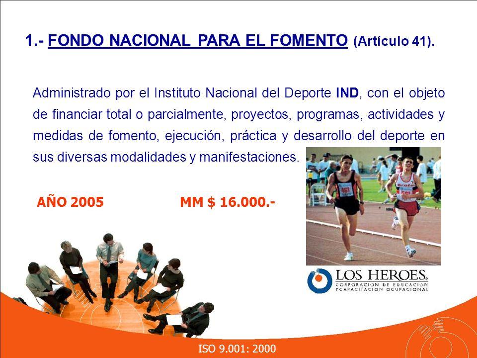 ISO 9.001: 2000 Administrado por el Instituto Nacional del Deporte IND, con el objeto de financiar total o parcialmente, proyectos, programas, actividades y medidas de fomento, ejecución, práctica y desarrollo del deporte en sus diversas modalidades y manifestaciones.