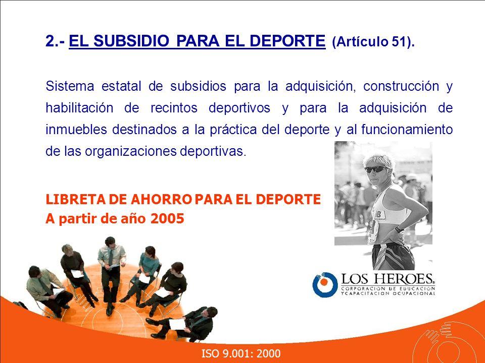 ISO 9.001: 2000 Sistema estatal de subsidios para la adquisición, construcción y habilitación de recintos deportivos y para la adquisición de inmuebles destinados a la práctica del deporte y al funcionamiento de las organizaciones deportivas.