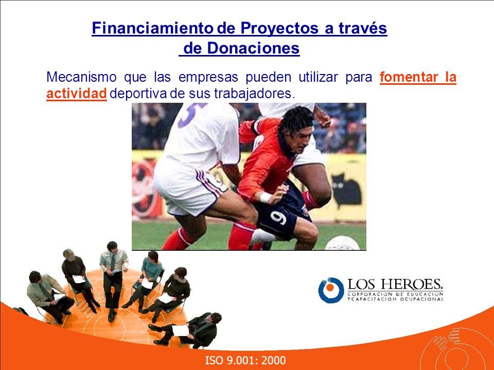 ISO 9.001: 2000 Financiamiento de Proyectos a través de Donaciones Mecanismo que las empresas pueden utilizar para fomentar la actividad deportiva de sus trabajadores.