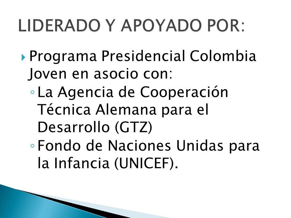 Programa Presidencial Colombia Joven en asocio con: La Agencia de Cooperación Técnica Alemana para el Desarrollo (GTZ) Fondo de Naciones Unidas para l