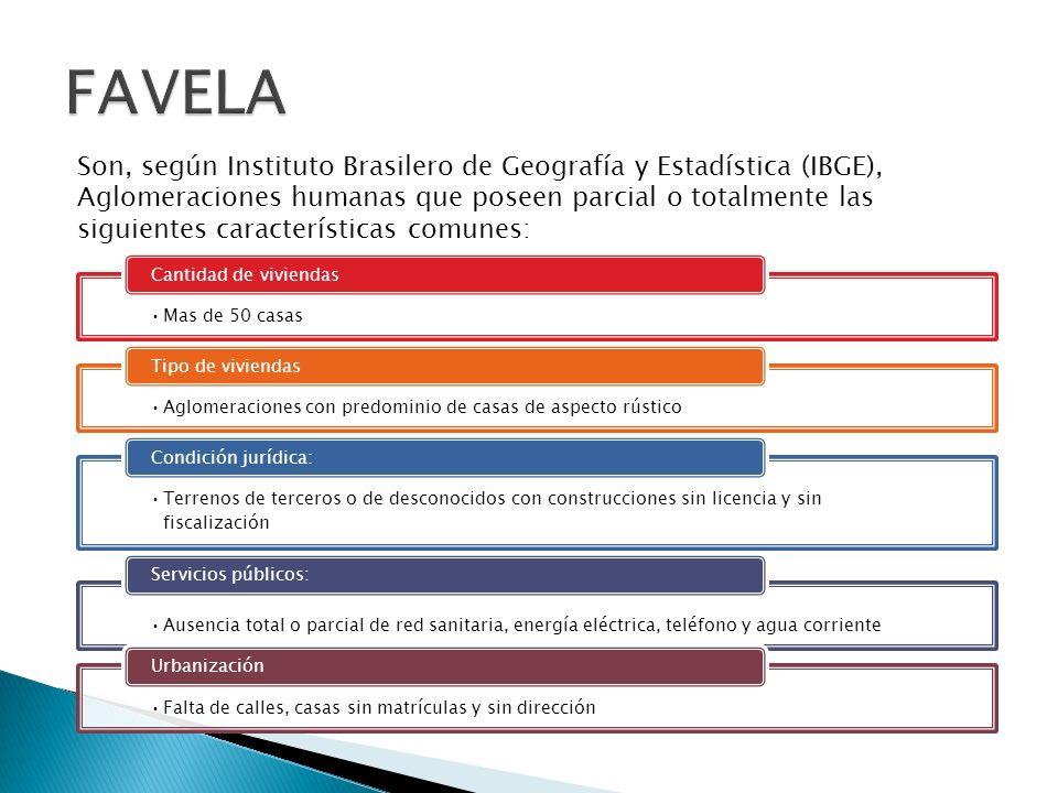 Son, según Instituto Brasilero de Geografía y Estadística (IBGE), Aglomeraciones humanas que poseen parcial o totalmente las siguientes característica