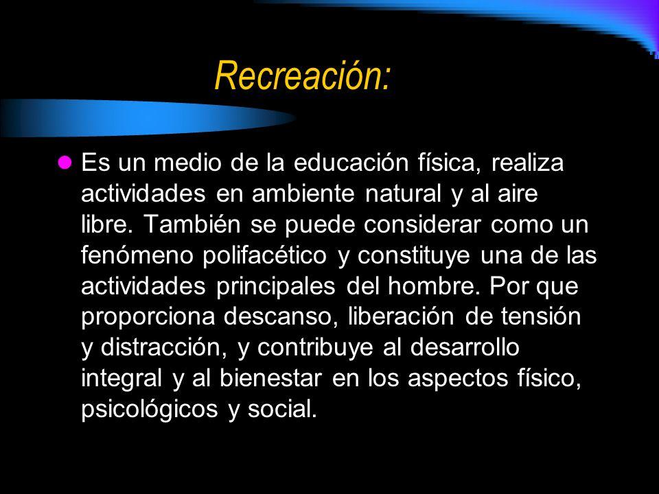 Recreación: Es un medio de la educación física, realiza actividades en ambiente natural y al aire libre.
