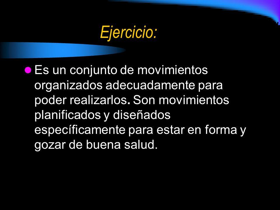 Ejercicio: Es un conjunto de movimientos organizados adecuadamente para poder realizarlos.