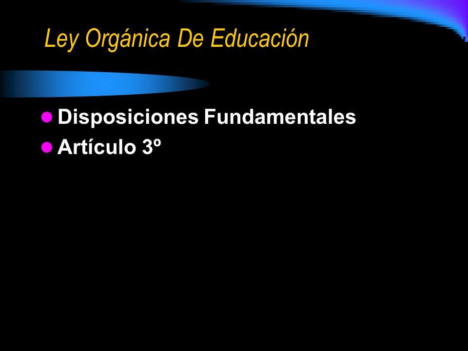 Ley Orgánica De Educación Disposiciones Fundamentales Artículo 3º