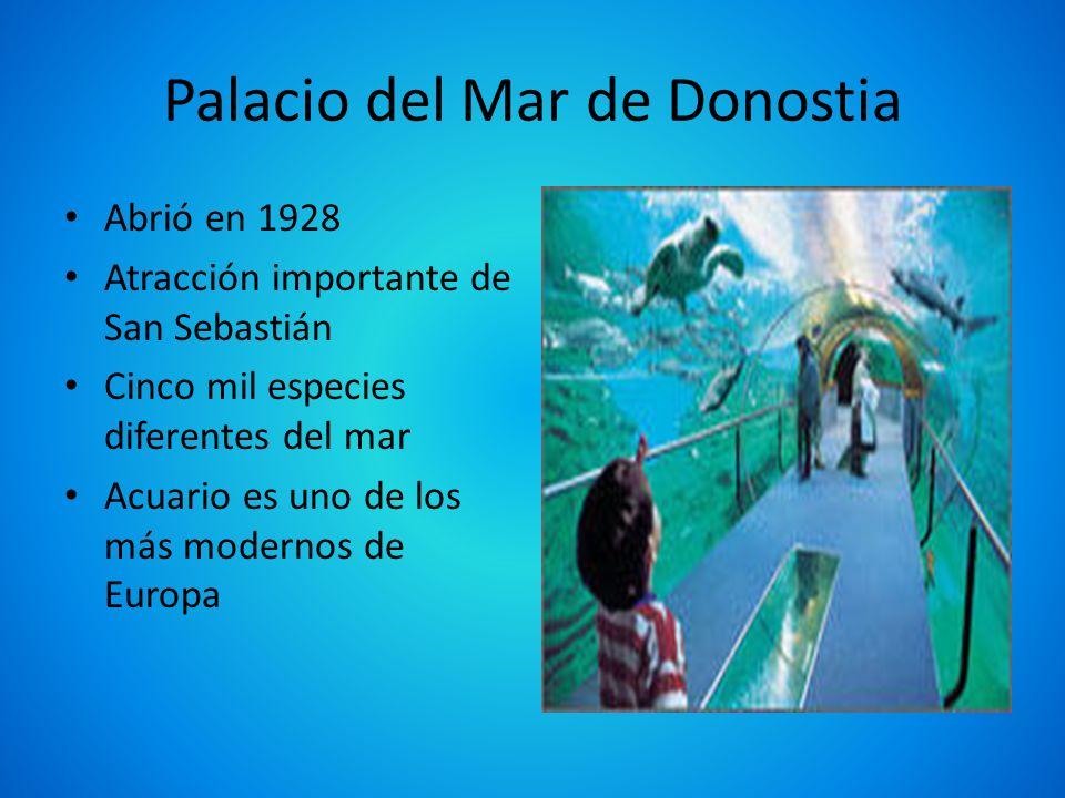Palacio del Mar de Donostia Abrió en 1928 Atracción importante de San Sebastián Cinco mil especies diferentes del mar Acuario es uno de los más modern