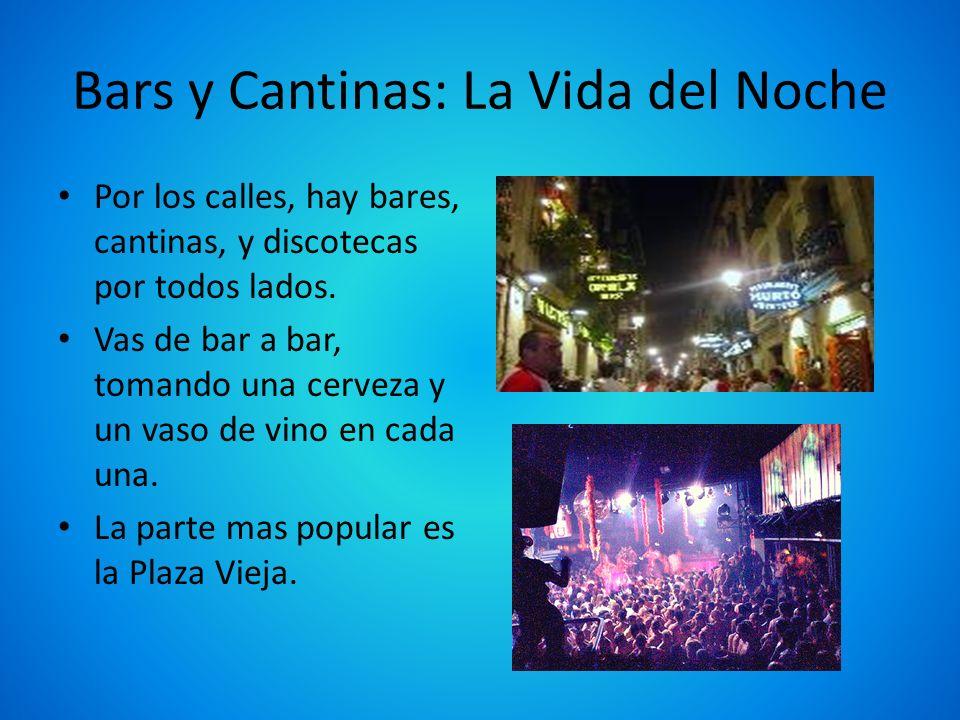 Bars y Cantinas: La Vida del Noche Por los calles, hay bares, cantinas, y discotecas por todos lados. Vas de bar a bar, tomando una cerveza y un vaso