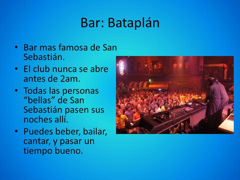 Bar: Bataplán Bar mas famosa de San Sebastián. El club nunca se abre antes de 2am. Todas las personas bellas de San Sebastián pasen sus noches allí. P