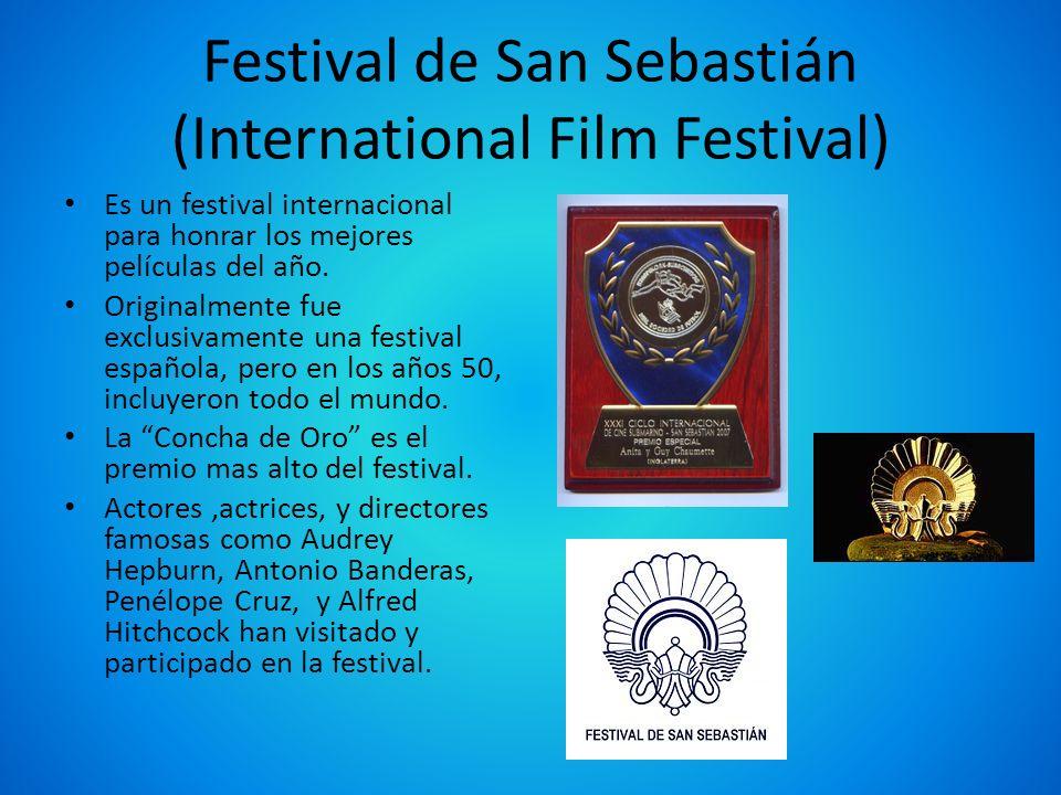 Festival de San Sebastián (International Film Festival) Es un festival internacional para honrar los mejores películas del año. Originalmente fue excl