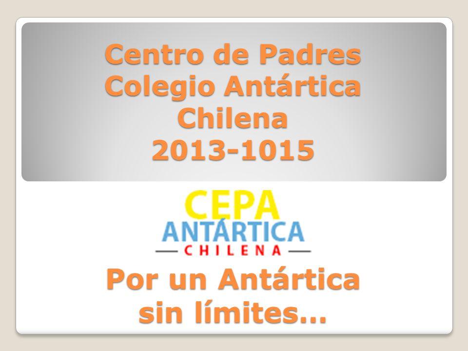 Centro de Padres Colegio Antártica Chilena 2013-1015 Por un Antártica sin límites…