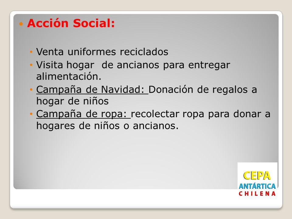 Acción Social: Venta uniformes reciclados Visita hogar de ancianos para entregar alimentación. Campaña de Navidad: Donación de regalos a hogar de niño
