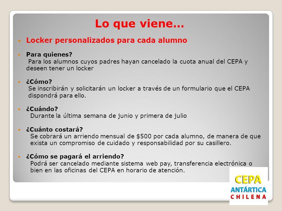 Lo que viene… Locker personalizados para cada alumno Para quienes? Para los alumnos cuyos padres hayan cancelado la cuota anual del CEPA y deseen tene