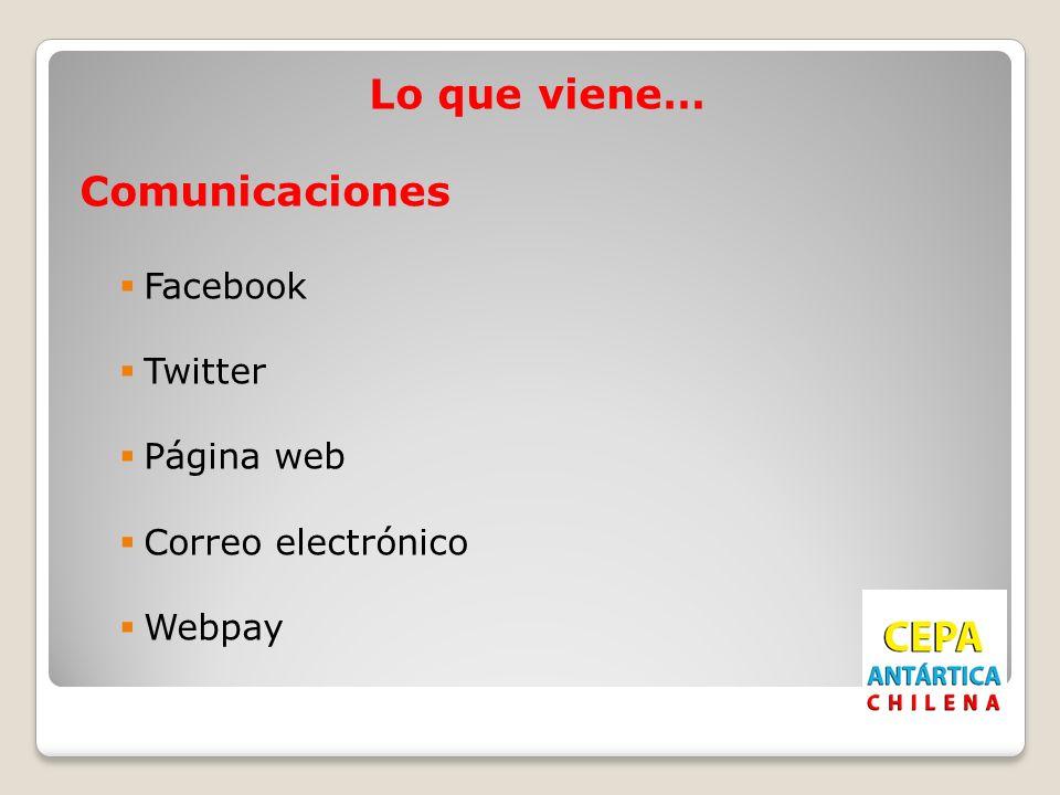 Lo que viene… Comunicaciones Facebook Twitter Página web Correo electrónico Webpay