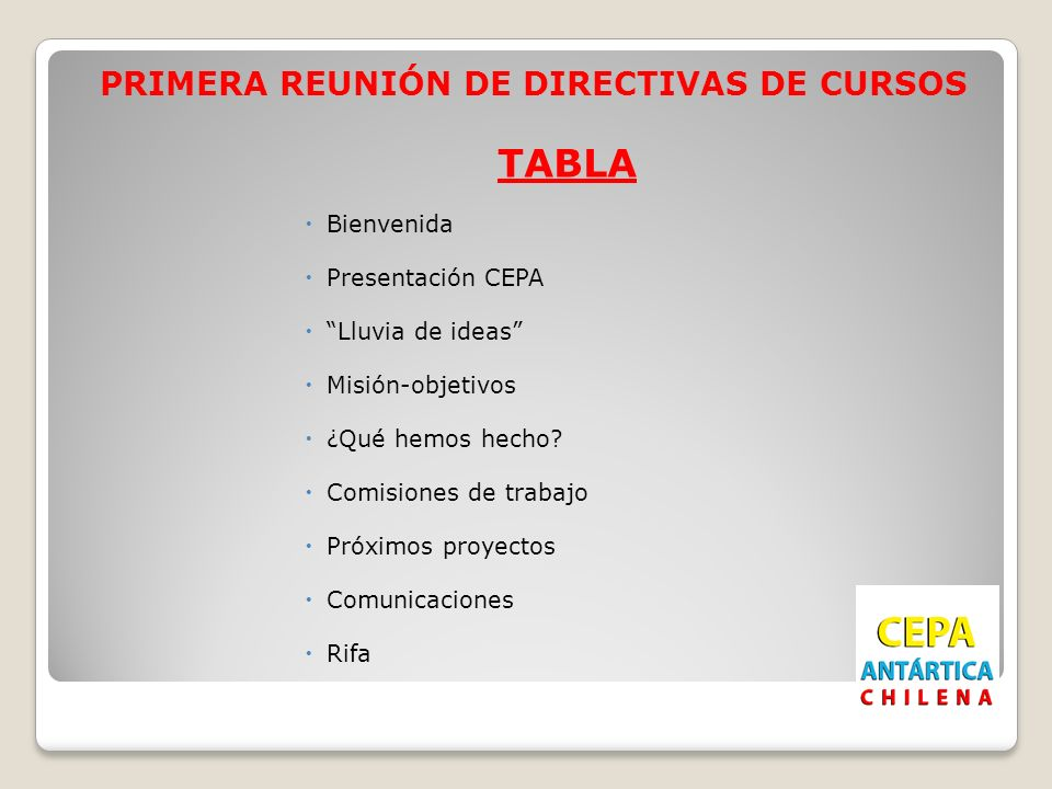 PRIMERA REUNIÓN DE DIRECTIVAS DE CURSOS TABLA Bienvenida Presentación CEPA Lluvia de ideas Misión-objetivos ¿Qué hemos hecho? Comisiones de trabajo Pr
