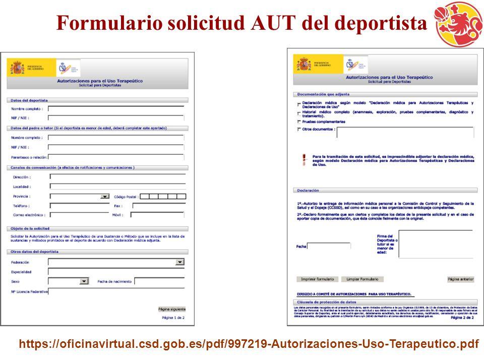 Formulario solicitud AUT del deportista https://oficinavirtual.csd.gob.es/pdf/997219-Autorizaciones-Uso-Terapeutico.pdf