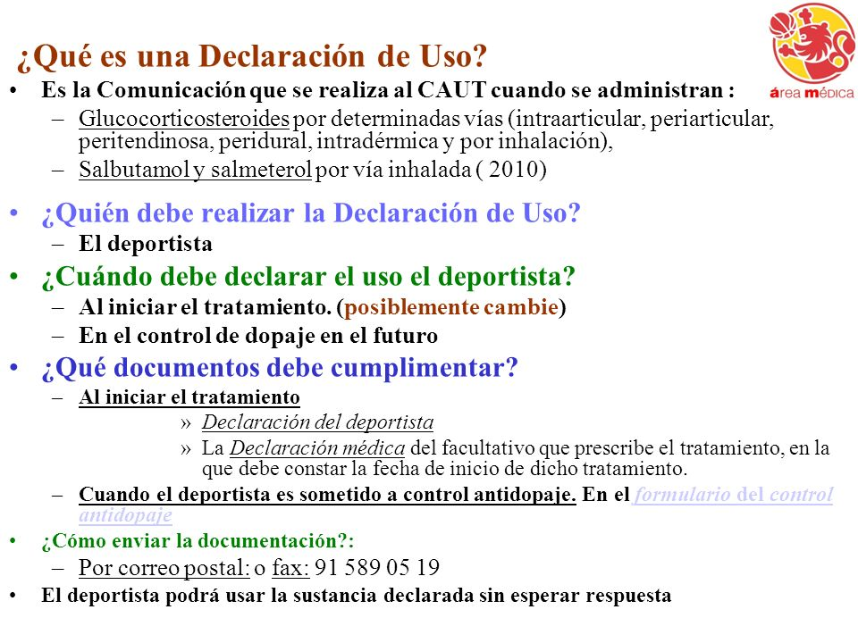 ¿Qué es una Declaración de Uso? Es la Comunicación que se realiza al CAUT cuando se administran : –Glucocorticosteroides por determinadas vías (intraa