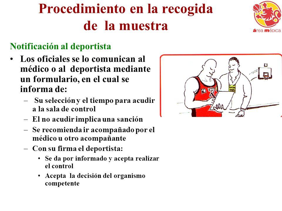 Procedimiento en la recogida de la muestra Notificación al deportista Los oficiales se lo comunican al médico o al deportista mediante un formulario,