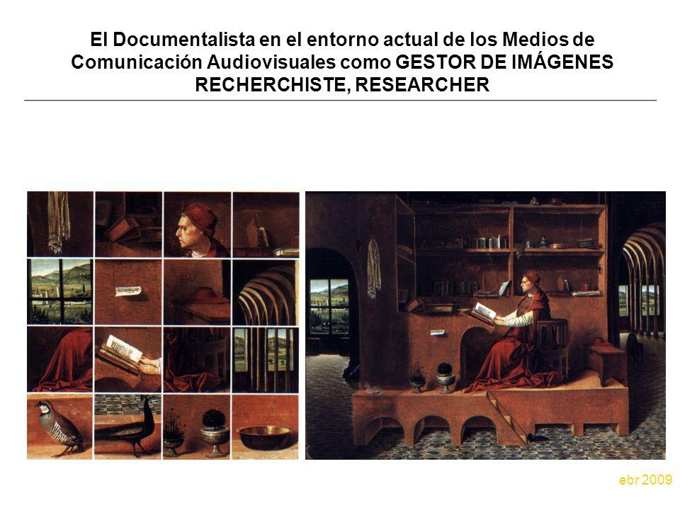 El Documentalista en el entorno actual de los Medios de Comunicación Audiovisuales como GESTOR DE IMÁGENES RECHERCHISTE, RESEARCHER ebr 2009