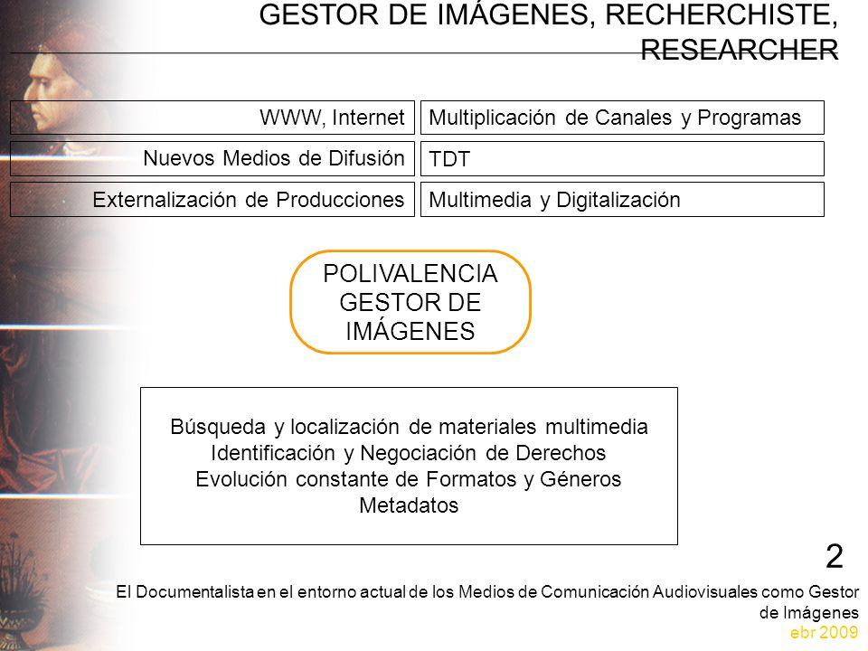 El Documentalista en el entorno actual de los Medios de Comunicación Audiovisuales como Gestor de Imágenes ebr 2009 Transformación del sector audiovisual en España 3 caden as productor as soport es