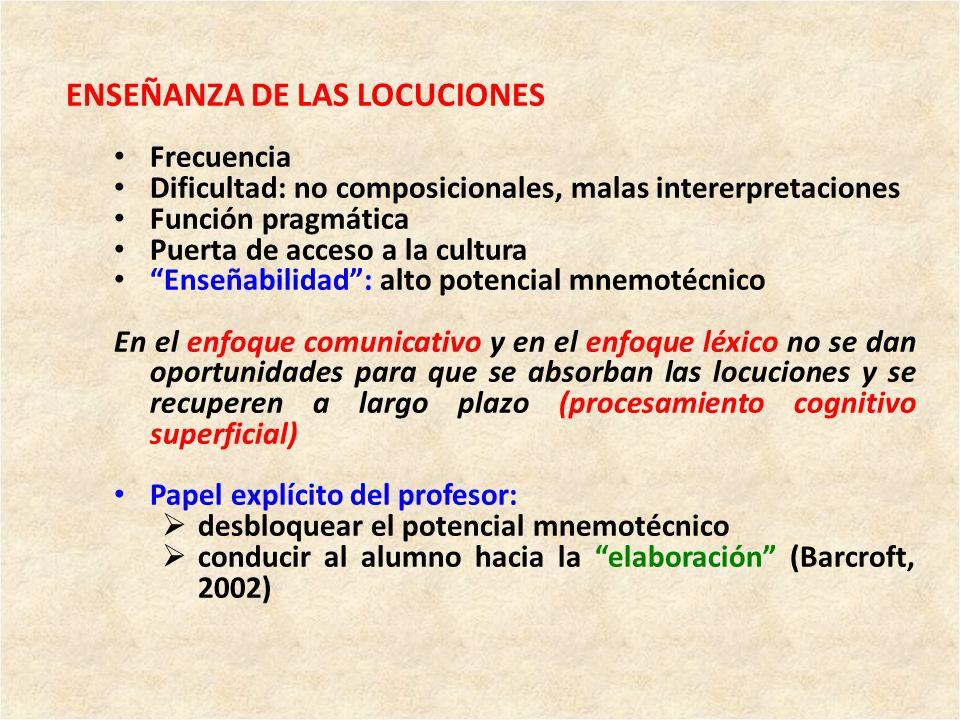 ENSEÑANZA DE LAS LOCUCIONES Frecuencia Dificultad: no composicionales, malas intererpretaciones Función pragmática Puerta de acceso a la cultura Enseñ