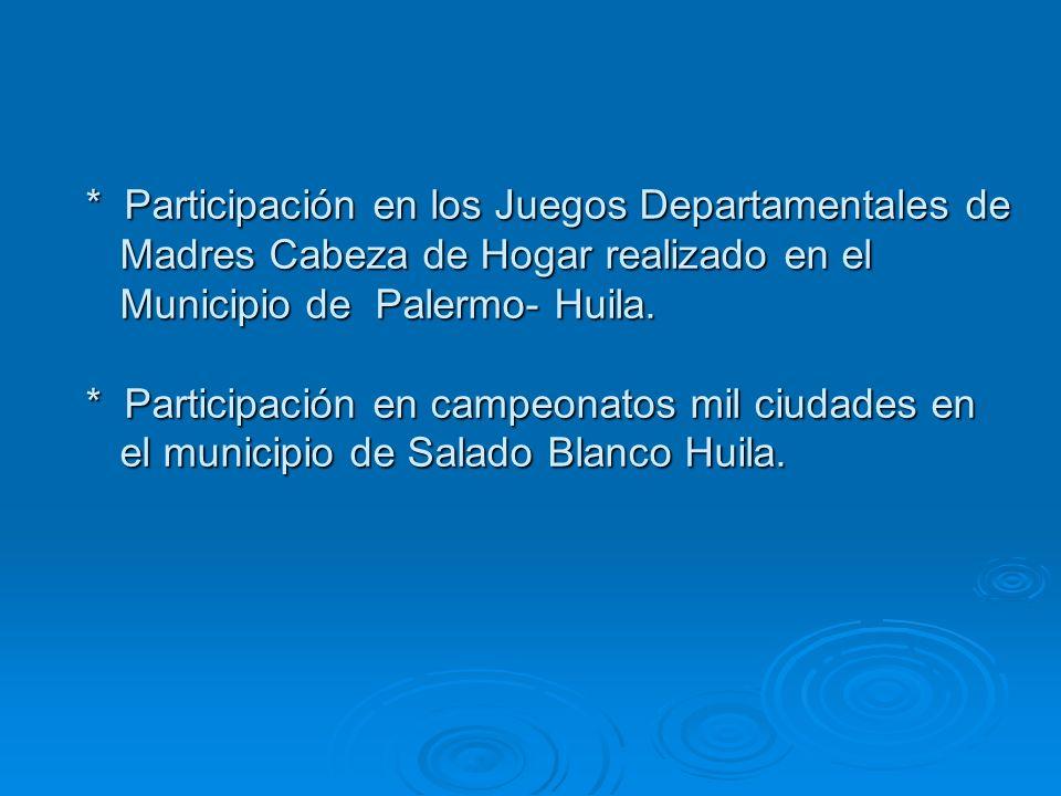 * Participación en los Juegos Departamentales de Madres Cabeza de Hogar realizado en el Municipio de Palermo- Huila.