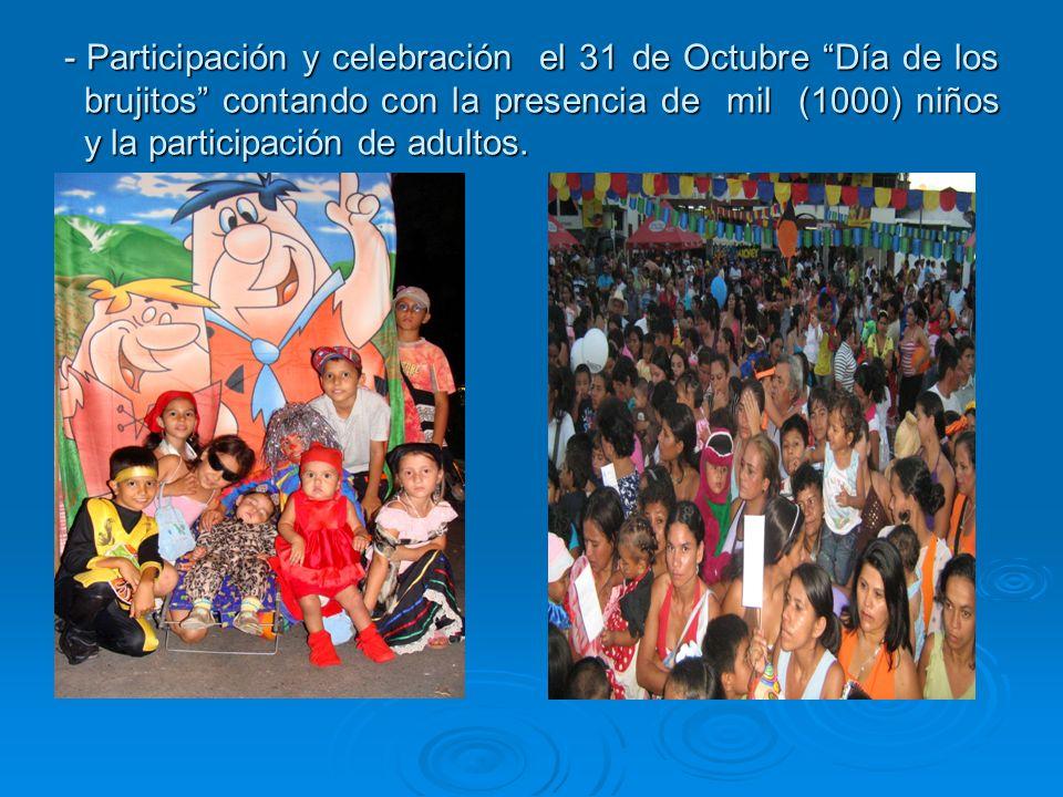 - Participación y celebración el 31 de Octubre Día de los brujitos contando con la presencia de mil (1000) niños y la participación de adultos.
