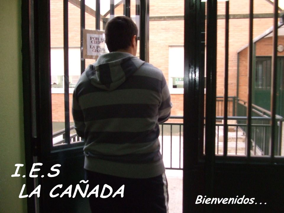 I.E.S LA CAÑADA Bienvenidos...