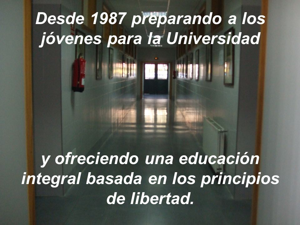 Desde 1987 preparando a los jóvenes para la Universidad y ofreciendo una educación integral basada en los principios de libertad.