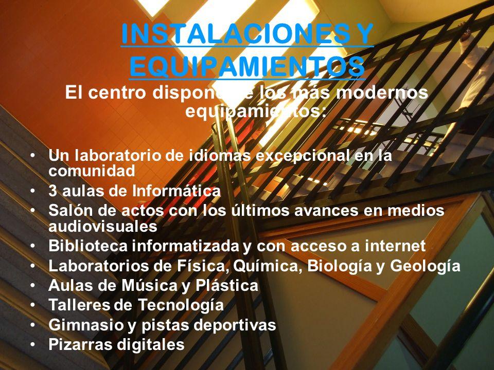 INSTALACIONES Y EQUIPAMIENTOS El centro dispone de los más modernos equipamientos: Un laboratorio de idiomas excepcional en la comunidad 3 aulas de In