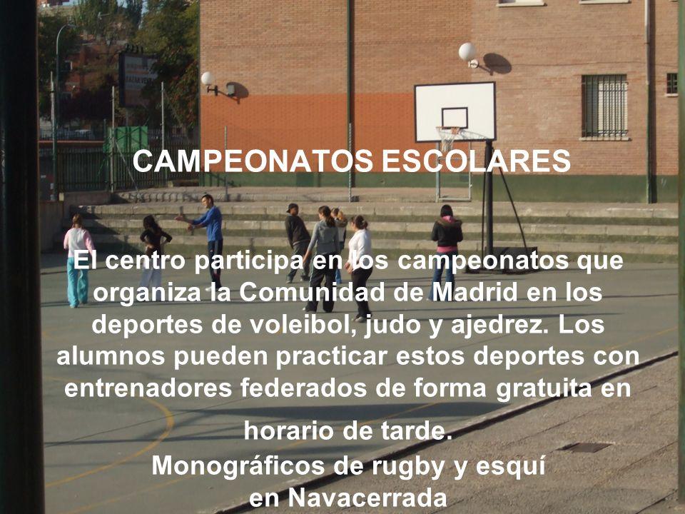 CAMPEONATOS ESCOLARES El centro participa en los campeonatos que organiza la Comunidad de Madrid en los deportes de voleibol, judo y ajedrez. Los alum