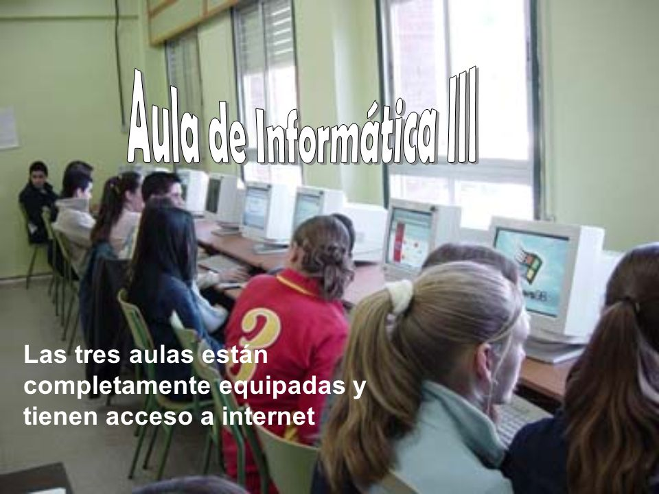 Las tres aulas están completamente equipadas y tienen acceso a internet
