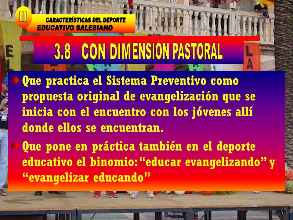 Que practica el Sistema Preventivo como propuesta original de evangelización que se inicia con el encuentro con los jóvenes allí donde ellos se encuen