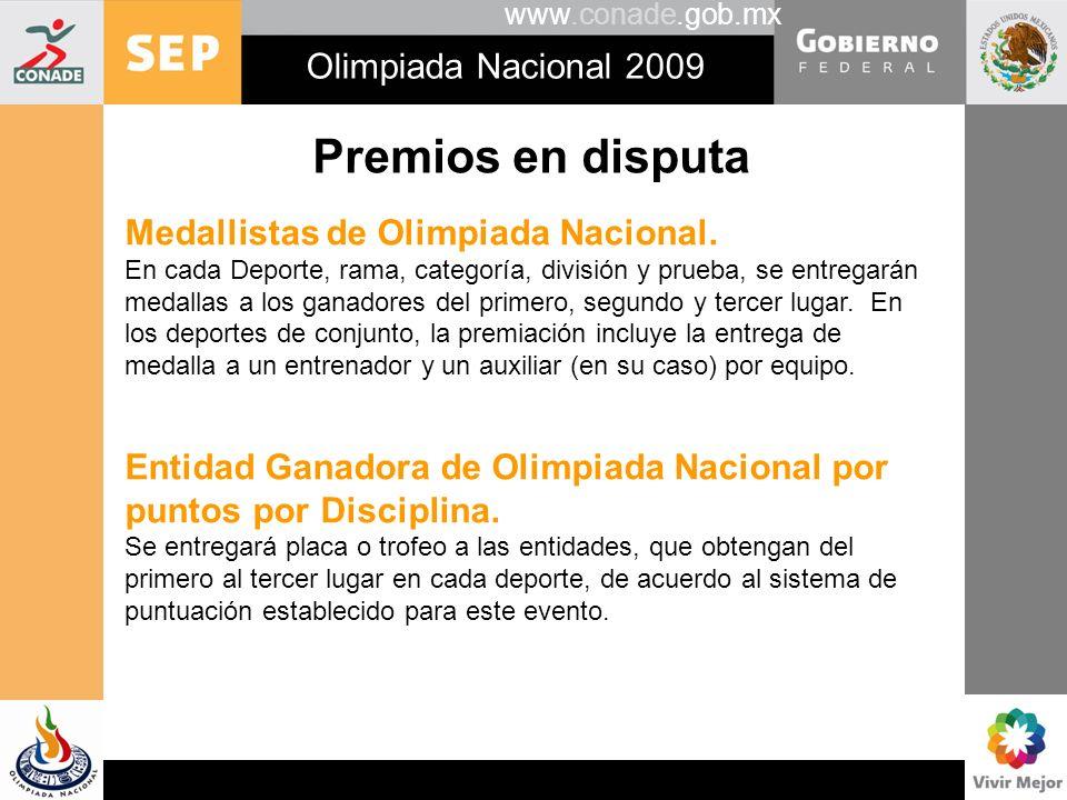www.conade.gob.mx Olimpiada Nacional 2009 Premios en disputa Medallistas de Olimpiada Nacional. En cada Deporte, rama, categoría, división y prueba, s
