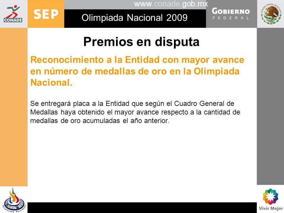 www.conade.gob.mx Olimpiada Nacional 2009 Premios en disputa Reconocimiento a la Entidad con mayor avance en número de medallas de oro en la Olimpiada