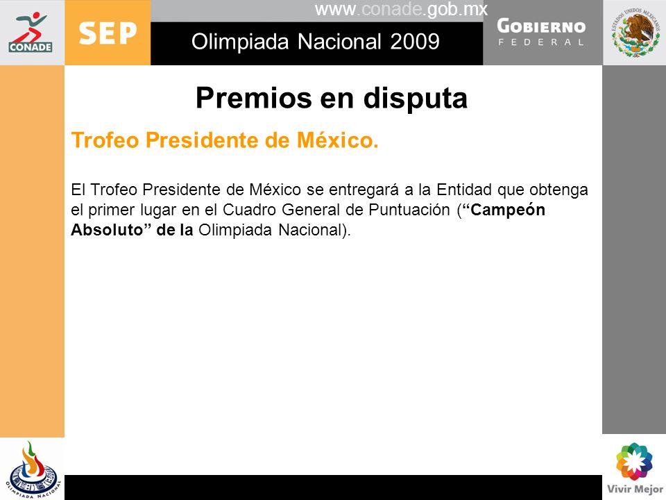 www.conade.gob.mx Olimpiada Nacional 2009 Premios en disputa Trofeo Presidente de México. El Trofeo Presidente de México se entregará a la Entidad que