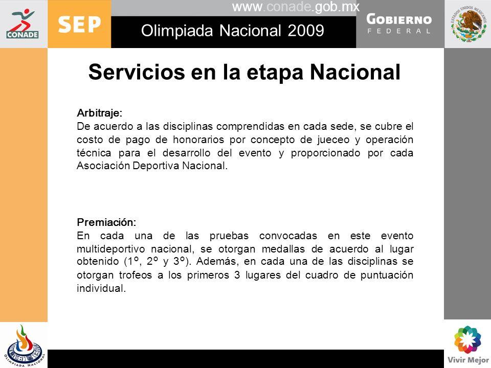 www.conade.gob.mx Olimpiada Nacional 2009 Servicios en la etapa Nacional Arbitraje: De acuerdo a las disciplinas comprendidas en cada sede, se cubre e