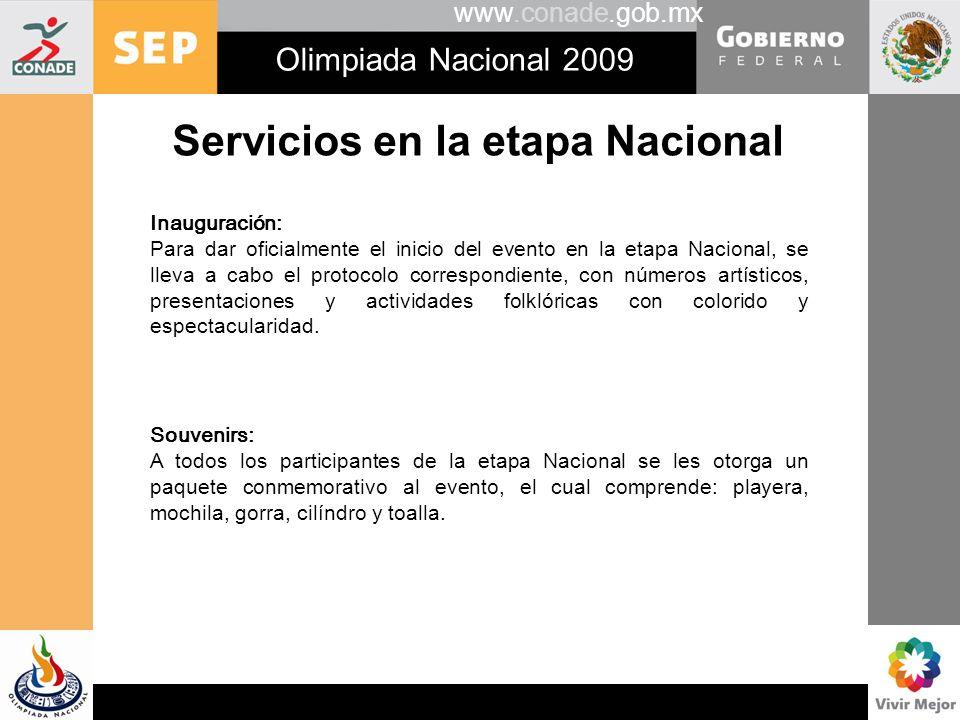 www.conade.gob.mx Olimpiada Nacional 2009 Servicios en la etapa Nacional Inauguración: Para dar oficialmente el inicio del evento en la etapa Nacional