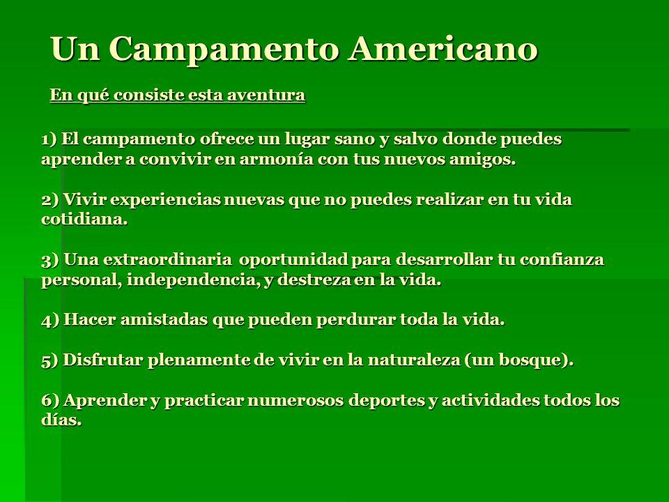 Un Campamento Americano En qué consiste esta aventura 1) El campamento ofrece un lugar sano y salvo donde puedes aprender a convivir en armonía con tu