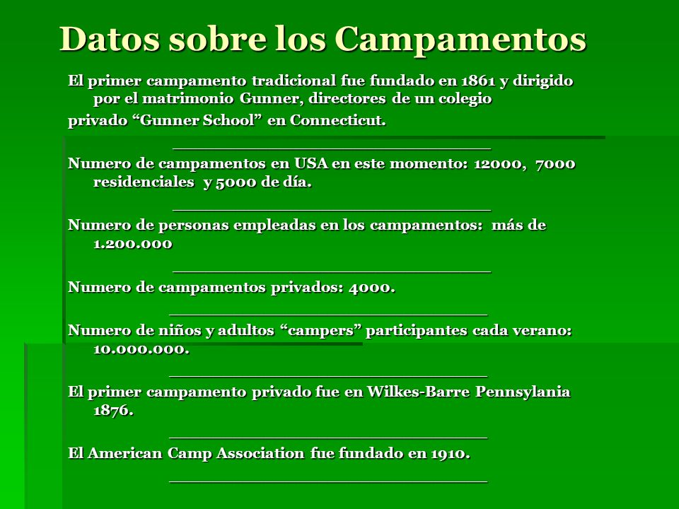 Datos sobre los Campamentos Datos sobre los Campamentos El primer campamento tradicional fue fundado en 1861 y dirigido por el matrimonio Gunner, dire