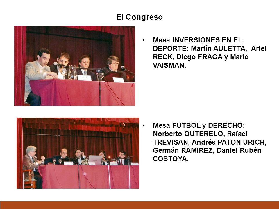 El Congreso Mesa INVERSIONES EN EL DEPORTE: Martín AULETTA, Ariel RECK, Diego FRAGA y Mario VAISMAN. Mesa FUTBOL y DERECHO: Norberto OUTERELO, Rafael
