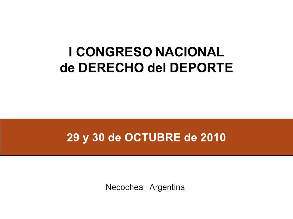 I CONGRESO NACIONAL de DERECHO del DEPORTE Necochea - Argentina 29 y 30 de OCTUBRE de 2010