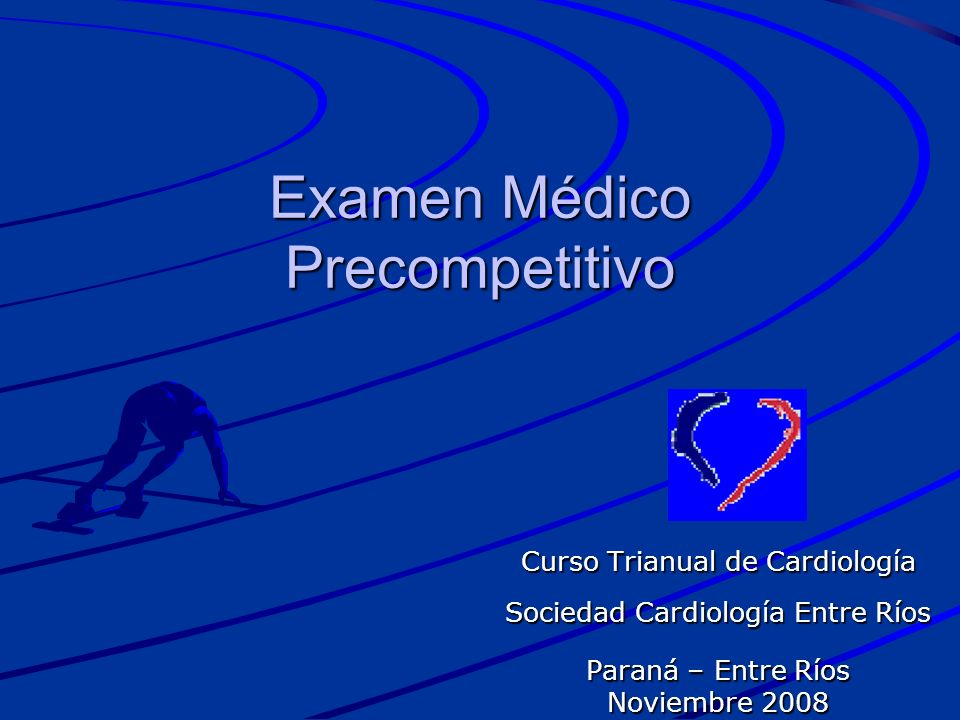 Examen Médico Precompetitivo Curso Trianual de Cardiología Sociedad Cardiología Entre Ríos Paraná – Entre Ríos Noviembre 2008