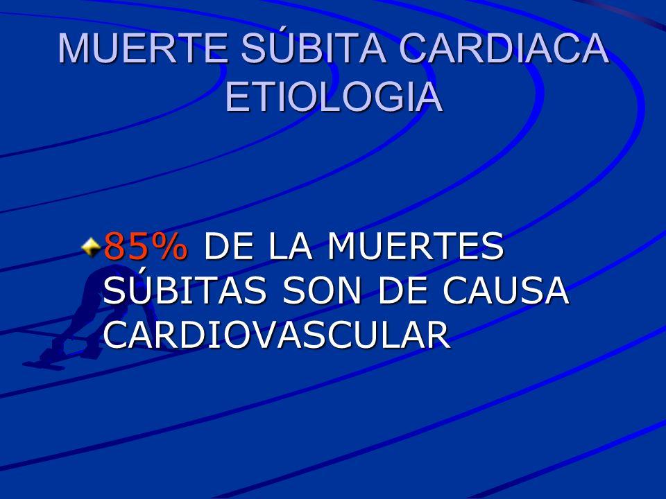MUERTE SÚBITA CARDIACA ETIOLOGIA 85% DE LA MUERTES SÚBITAS SON DE CAUSA CARDIOVASCULAR