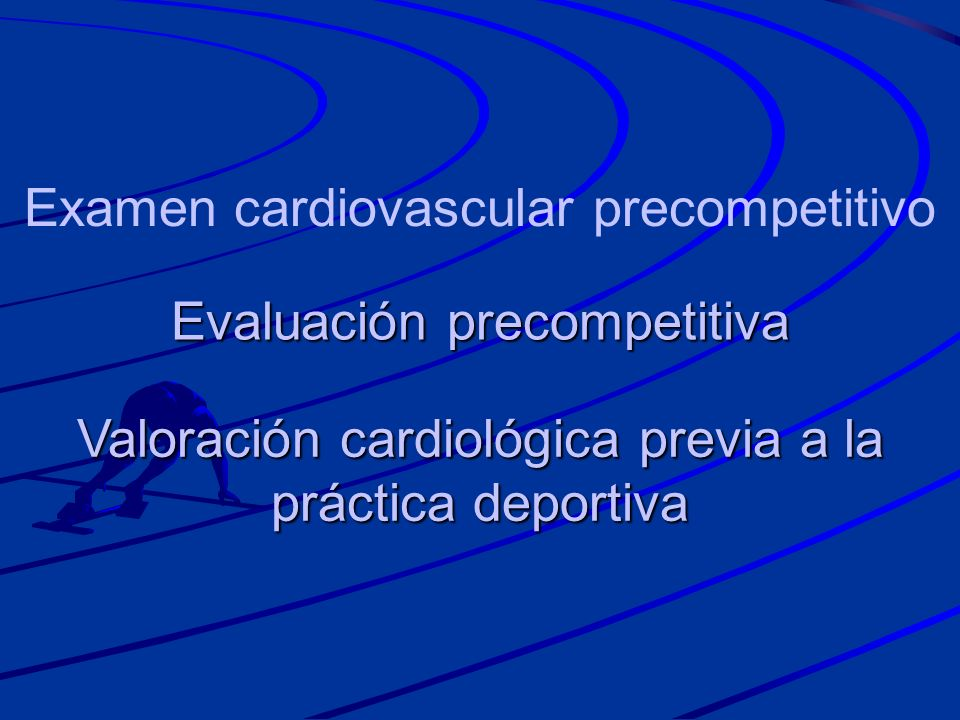 Evaluación precompetitiva Valoración cardiológica previa a la práctica deportiva Examen cardiovascular precompetitivo