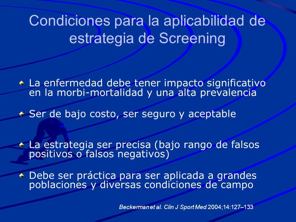 Condiciones para la aplicabilidad de estrategia de Screening La enfermedad debe tener impacto significativo en la morbi-mortalidad y una alta prevalen