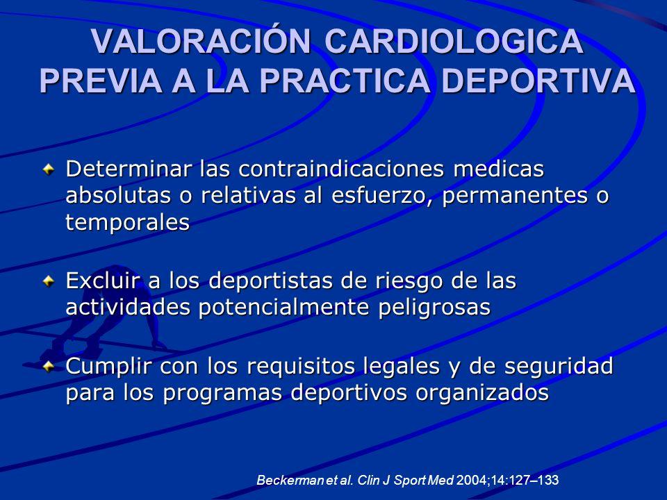 VALORACIÓN CARDIOLOGICA PREVIA A LA PRACTICA DEPORTIVA Determinar las contraindicaciones medicas absolutas o relativas al esfuerzo, permanentes o temp