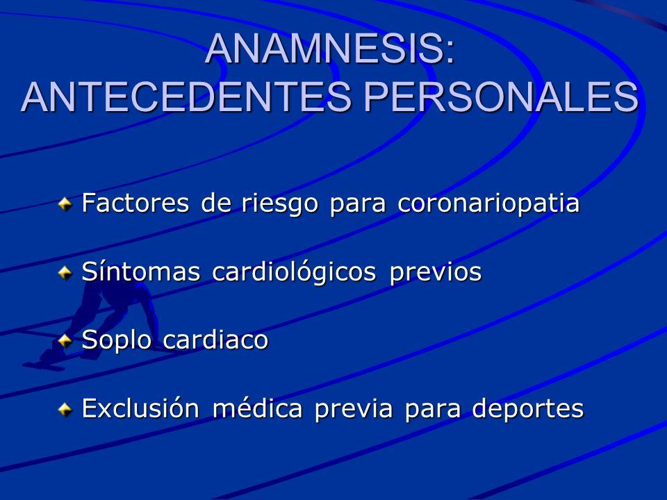 ANAMNESIS: ANTECEDENTES PERSONALES Factores de riesgo para coronariopatia Síntomas cardiológicos previos Soplo cardiaco Exclusión médica previa para d