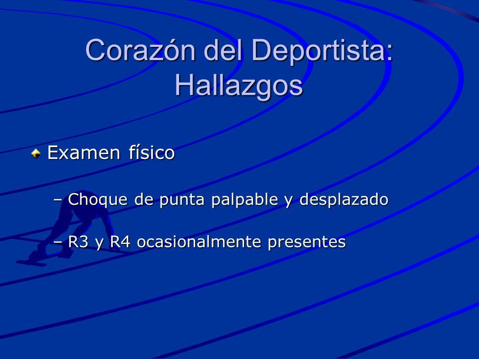 Examen físico –Choque de punta palpable y desplazado –R3 y R4 ocasionalmente presentes Corazón del Deportista: Hallazgos